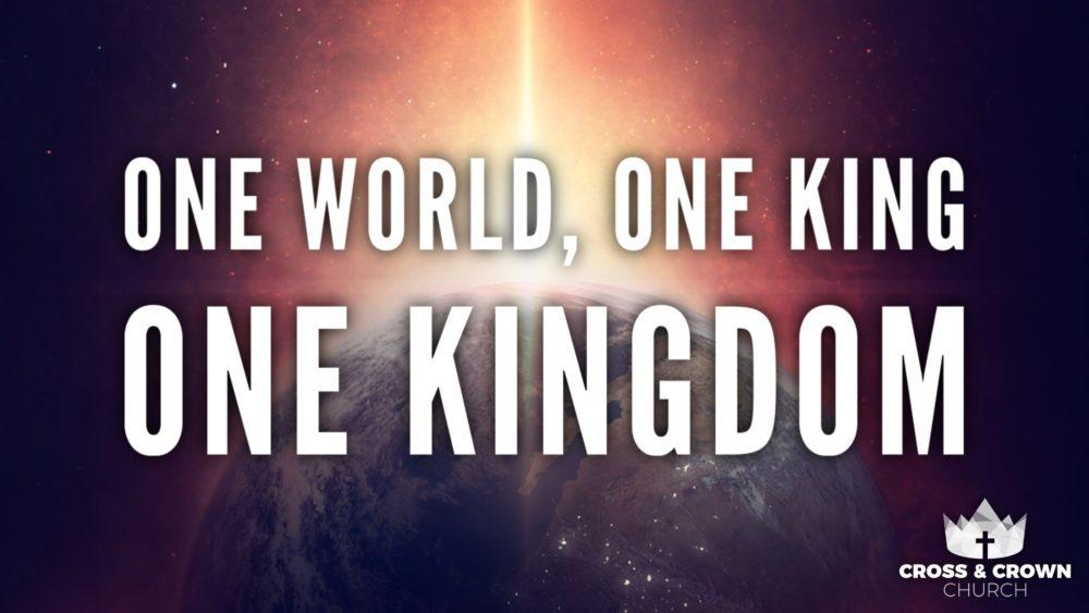 One World, One King, One Kingdom