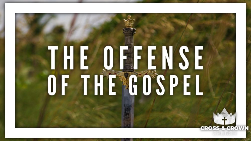 The Offense of the Gospel