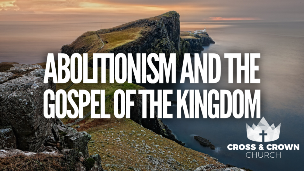 Abolitionism and the Gospel of the Kingdom