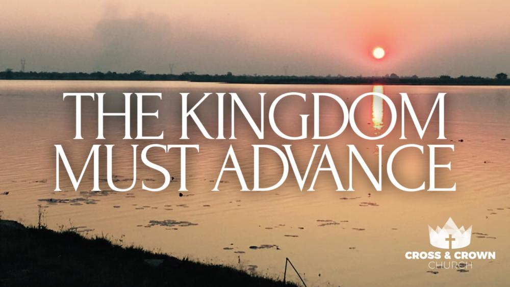 The Kingdom Must Advance