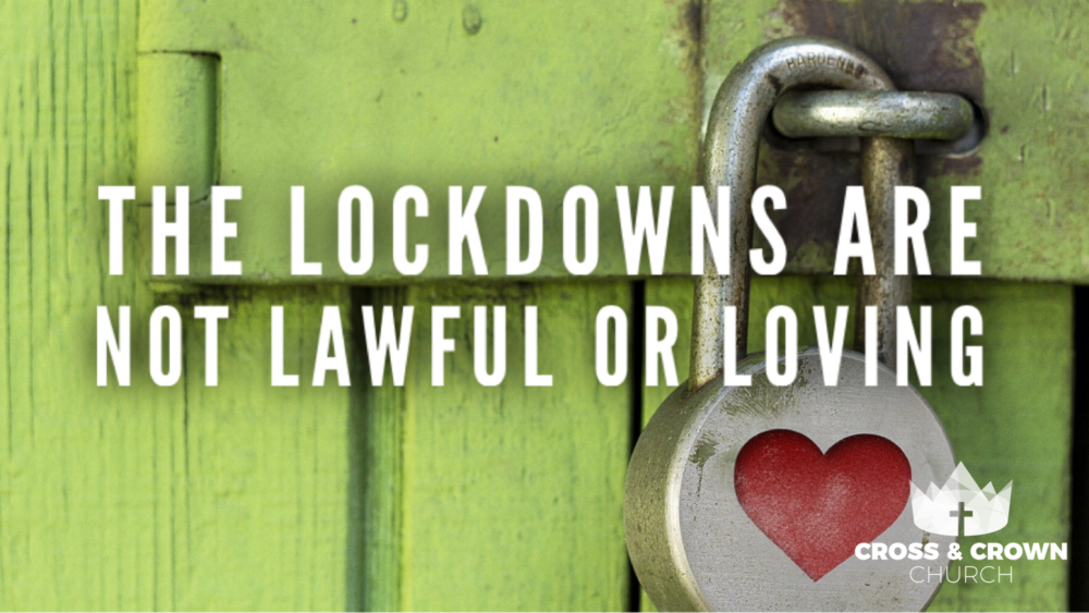 The Lockdowns are not Lawful or Loving