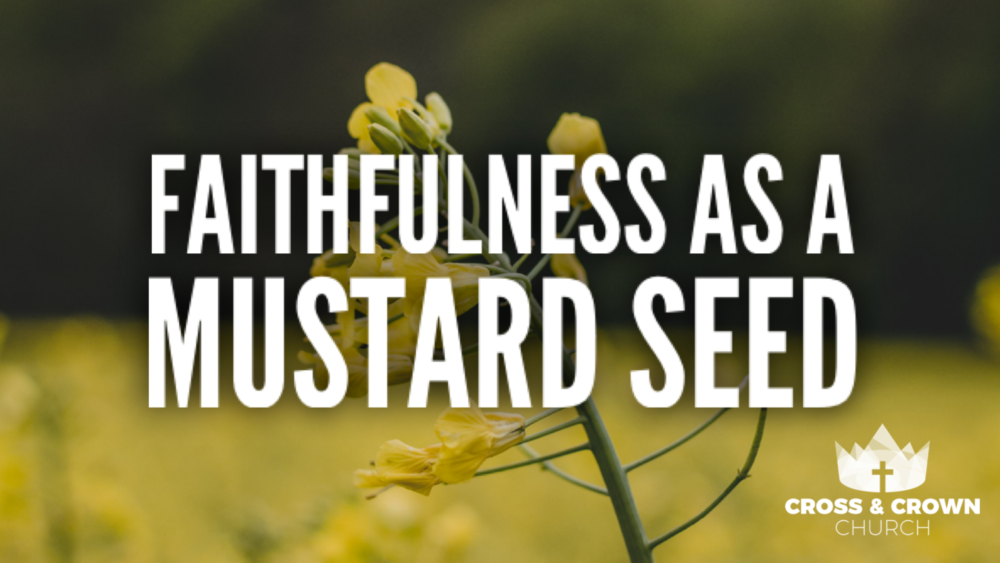 Faithfulness as a Mustard Seed