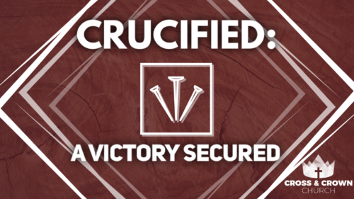 Crucified: A Victory Secured Image